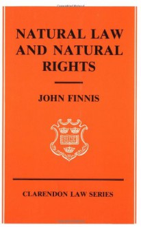 Natural Law and Natural Rights (Clarendon Law Series) - John Finnis
