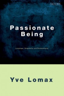 Passionate Being: Language, Singularity and Perseverance - Yve Lomax