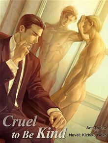Cruel to be Kind: Novel - Kichiku Neko, TogaQ, Guilt Pleasure