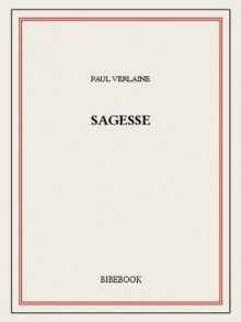 Sagesse (French Edition) - Paul Verlaine
