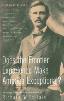 Does the Frontier Experience Make America Exceptional? - Richard W. Etulain, Richard White, Glenda Riley