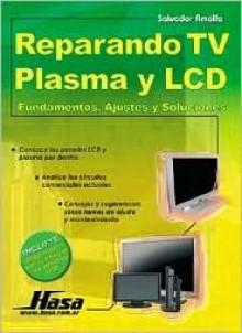 Reparando TV Plasma y LCD/ Repairing Plasma TV and LCD: Fundamentos, Ajustes y Soluciones - Salvador Amalfa