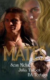 Mates - Sean Michael,Julia Talbot,B.A. Tortuga