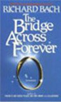 The Bridge Across Forever: A Lovestory - Richard Bach