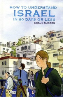 How to Understand Israel in 60 Days or Less. - Sarah Glidden