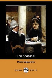The Knapsack (Dodo Press) - Maria Edgeworth