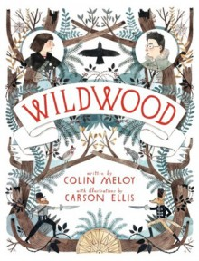 Wildwood (The Wildwood Chronicles, #1) - Colin Meloy,Carson Ellis