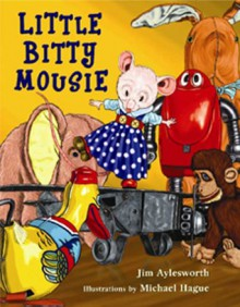Little Bitty Mousie - Jim Aylesworth, Michael Hague