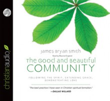 The Good and Beautiful Community: Following the Spirit, Extending Grace, Demonstrating Love (Audio) - James Bryan Smith, Maurice England