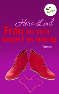 Frau zu sein bedarf es wenig: Roman (German Edition) - Hera Lind