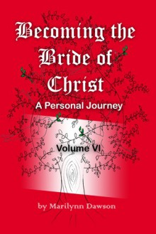 Becoming the Bride of Christ: A Personal Journey Volume Six - Marilynn Dawson