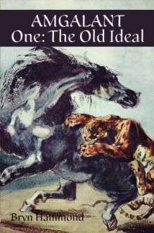 Amgalant One: The Old Ideal - Bryn Hammond