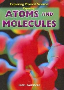 Exploring Atoms and Molecules - Nigel Saunders