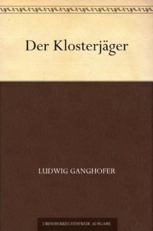 Der Klosterjäger - Ludwig Ganghofer