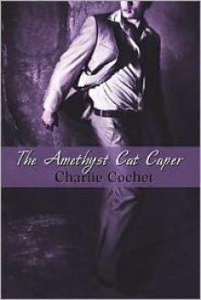 The Amethyst Cat Caper - Charlie Cochet