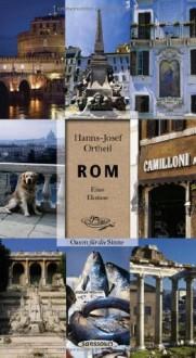Rom: Eine Ekstase. Oasen für die Sinne - Hanns-Josef Ortheil