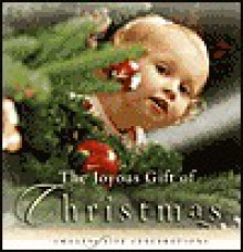 The Joyous Gift of Christmas: Images of Life Celebrations - New Leaf Press