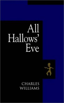 All Hallows' Eve - Charles Williams, T.S. Eliot