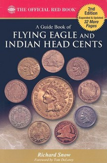 A Guide Book of Flying Eagle and Indian Head Cents: Complete Source for History, Grading, and Prices - Rick Snow, Q. David Bowers, Tom DeLorey