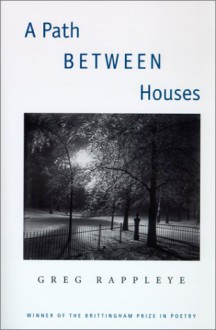 A Path Between Houses (Brittingham Prize in Poetry) - Greg Rappleye
