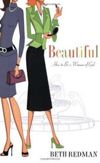 Beautiful: How to Be A Beautiful Woman of God in a Cosmetic World - Beth Redman