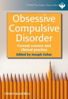 Obsessive-Compulsive Disorder: Current Science and Clinical Practice - Joseph Zohar