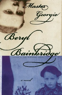 Master Georgie: A Novel - Beryl Bainbridge