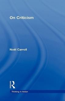 On Criticism - Noël Carroll