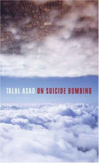On Suicide Bombing - Talal Asad
