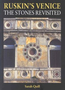 Ruskin's Venice: The Stones Revisited - Sarah Quill