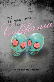 If You Come To California - Nichole Naumann
