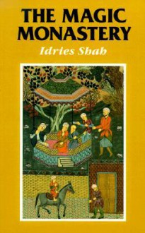 The Magic Monastery: Analogical and Action Philosophy of the Middle East and Central Asia - Idries Shah