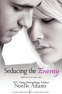 Seducing the Enemy - Noelle Adams