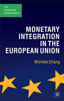Monetary Integration in the European Union - Michele Chang