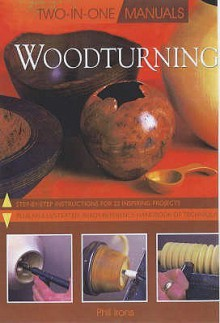 Two In One: Woodturning (Two In One) - Phil Irons