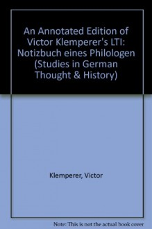 An Annotated Edition of Victor Klemperer's LTI, Notizbuch Eines Philologen (Studies in German Thought and History, Vol 17 - German Language Edition) - Victor Klemperer, Roderick H. Watt