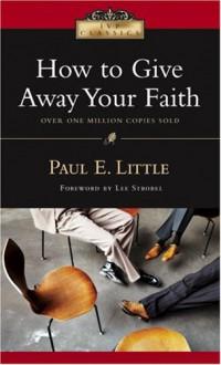 How to Give Away Your Faith - Paul E. Little, Lee Strobel, Marie Little