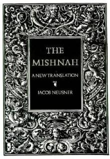 The Mishnah: A New Translation - Jacob Neusner
