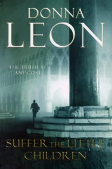 Suffer the Little Children (Commissario Brunetti, #16) - Donna Leon