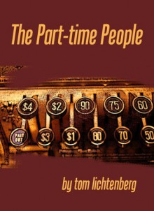 The Part-Time People - Tom Lichtenberg