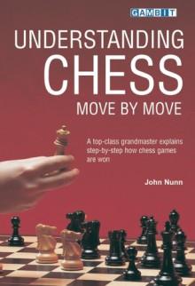 Understanding Chess Move by Move - John Nunn
