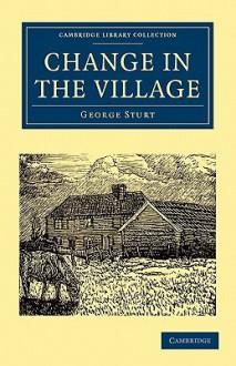 Change in the Village - George Sturt