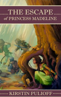 The Escape of Princess Madeline - Kirstin Pulioff
