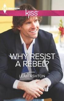 Why Resist a Rebel? (Harlequin Kiss) - Leah Ashton