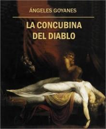 La Concubina del Diablo (Spanish Edition) - Ángeles Goyanes