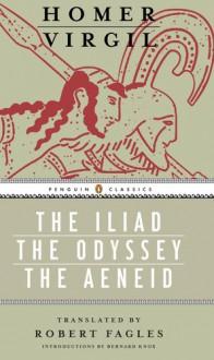 The Iliad / The Odyssey / The Aeneid - Homer, Virgil, Robert Fagles, Bernard Knox