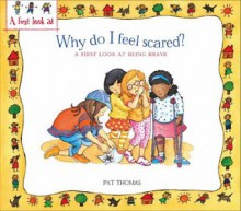 Why Do I Feel Scared?: A First Look at Being Brave. by Lesley Harker, Pat Thomas - Lesley Harker
