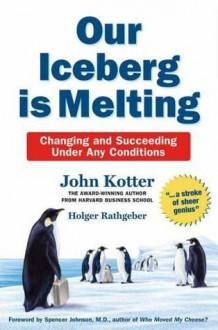 Our Iceberg is Melting - John Kotter, Holger Rathgeber