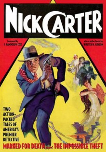 Nick Carter Vol. 1: Marked for Death & The Impossible Theft - Nick Carter, J. Randolph Cox, Thomas C. McClary, Richard Wormser, Will Murray, Elizabeth McLeod, Walter B. Gibson, Edward Gruskin, Anthony Tollin, Bruce Elliot, Bob Powell