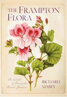 The Frampton Flora: The Secrets of Frampton Court Gardens - Richard Mabey